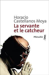 vignette de 'La Servante et le catcheur (Horacio CASTELLANOS MOYA)'