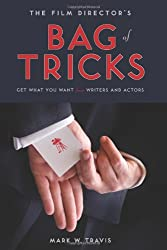 Film Director's Bag of Tricks: How to Get What You Want from Actors and Writers