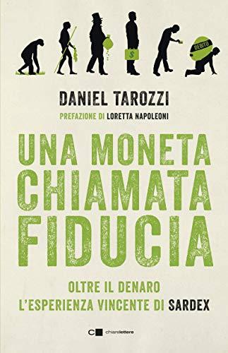 Una moneta chiamata fiducia: Oltre il denaro. L'esperienza vincente di Sardex (Italian Edition)
