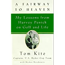 A Fairway to Heaven: My Lessons From Harvey Penick On Golf And Life by Tom Kite (1997-08-20)