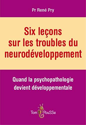 Six leçons sur les troubles du neurodéveloppement par René Pry