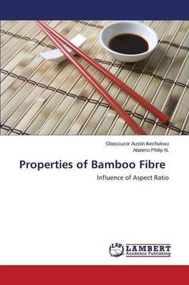 [(Properties of Bamboo Fibre)] [By (author) Austin Ikechukwu Gbasouzor ] published on (May, 2014)
