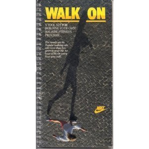 Walk on: A Tool Kit for Building Your Own Walking Fitness Program/Nike