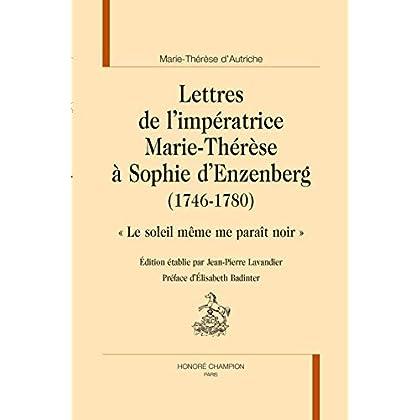 Lettres de l'Imperatrice Marie-Therese à Sophie d'Enzenberg (1746-1780) - 'le Soleil Mem