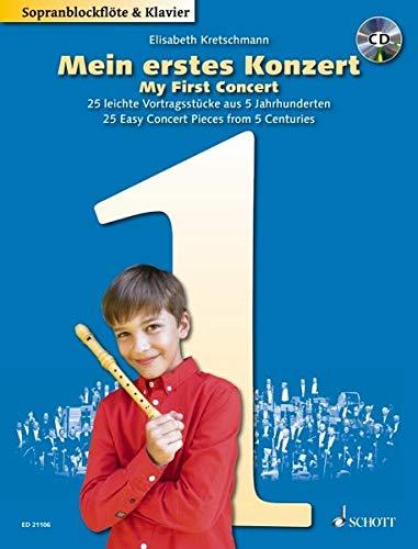 Mein erstes Konzert: 25 leichte Vortragsstücke aus 5 Jahrhunderten. Sopran-Blockflöte und Klavier. Ausgabe mit CD.