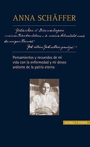 Anna Schäffer - Pensamientos y recuerdos de mi vida con la enfermedad y mi deseo ardiente de la patria eterna