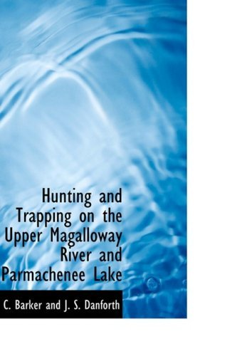 Hunting and Trapping on the Upper Magalloway River and Parmachenee Lake by F. C. Barker and J. S. Danforth (2008-08-20)