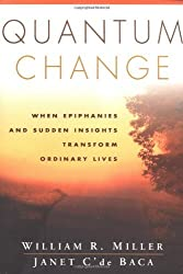 Quantum Change: When Epiphanies and Sudden Insights Transform Ordinary Lives by William R. Miller Phd (2001-05-02)