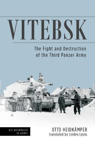 Vitebsk: The Fight and Destruction of the 3rd Panzer Army (Die Wehrmacht Im Kampf)