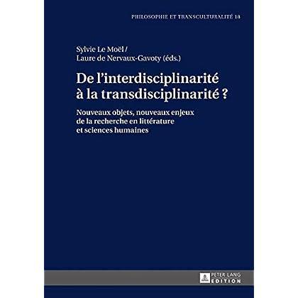 De l'interdisciplinarité à la transdisciplinarité ?: Nouveaux objets, nouveaux enjeux de la recherche en littérature et sciences humaines (Philosophie ... / Philosophie et transculturalité t. 18)
