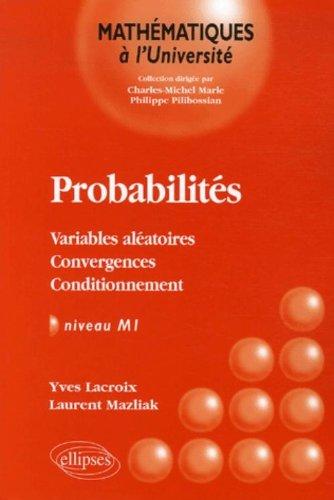 Probabilités : Variables aléatoires-Convergences-Conditionnement par Yves Lacroix