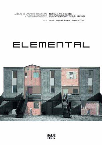 Alejandro Aravena : Elemental: Incremental Housing and Participatory Design Manual por Alejandro Aravena