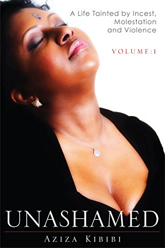 Unashamed Volume 1: A Life Tainted by Incest, Molestation and Violence