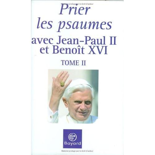 Prier les psaumes avec Jean-Paul II et Benoît XVI : Tome 2
