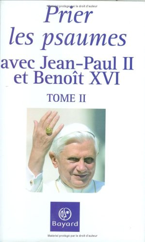 Prier les psaumes avec Jean-Paul II et Benoît XVI : Tome 2 par BENOIT XVI ; JEAN-PAUL II