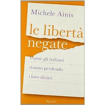 Le Libertà Negate. Come Gli Italiani Stanno Perdendo I Loro Diritti