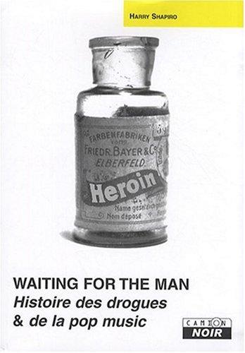 Waiting for the man : Histoire des drogues et de la pop music