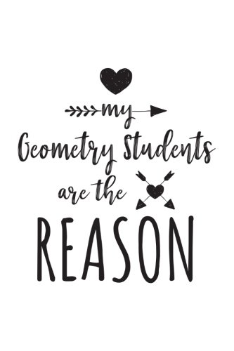 My Geometry Students Are The Reason: Geometry Teacher Appreciation Journal Notebook
