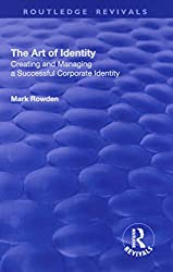 The Art of Identity: Creating and Managing a Successful Corporate Identity