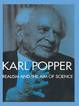 Realism and the Aim of Science: From the Postscript to The Logic of Scientific Discovery by [Popper, Karl]