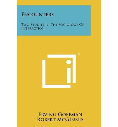 [(Encounters: Two Studies in the Sociology of Interaction)] [Author: Erving Goffman] published on (October, 2011)