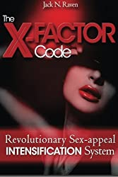The X Factor Code: Revolutionary Sex-appeal Intensification System! by Jack N. Raven (2015-05-05)