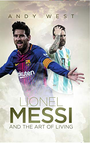 Lionel Messi and the Art of Living (English Edition) por Andy West