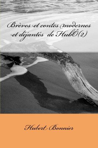Descargar Libro Brèves et contes modernes et  déjantés de HubÔ (2) de Hubert Bonnier