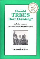 Should Trees Have Standing?: And Other Essays on Law, Morals and the Environment