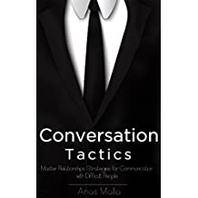 Conversation: Conversation Tactics & Strategies to Master Relationships for Better Communication with Difficult People, How to Communicate with Anyone ... success books Book 1) (English Edition)