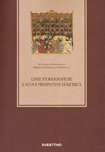 Linee storiografiche e nuove prospettive di ricerca XI Colloquio Internazionale Medioevo romanzo e orientale (Roma 27-28 febbraio 2018)