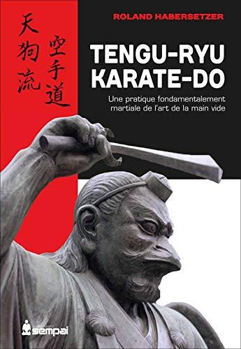 Tengu-ryu karate-do : Une pratique fondamentalement martiale de l'art de la