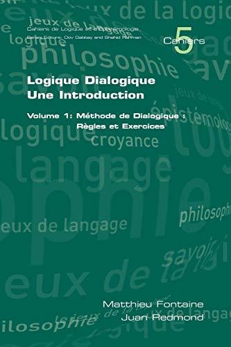Logique Dialogique: Une Introduction. Volume 1: Méthode de Dialogique: Règles Et Exercices par Juan Redmond