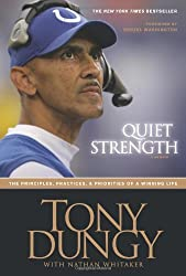 Quiet Strength: The Principles, Practices, & Priorities of a Winning Life by Tony Dungy (2007-07-10)