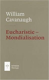 Eucharistie Mondialisation par William Cavanaugh