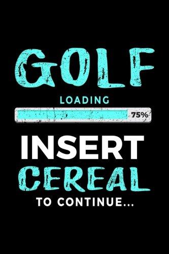 Golf Loading 75% Insert Cereal To Continue: Golf Notebook Journal por Dartan Creations