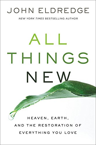 Free download pdf all things new heaven earth and the free download pdf all things new heaven earth and the restoration of everything you love full download ebook by john eldredge library online4454 fandeluxe Gallery