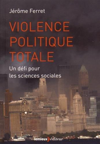 Violence politique totale : Un défi pour les sciences sociales par Jérôme Ferret