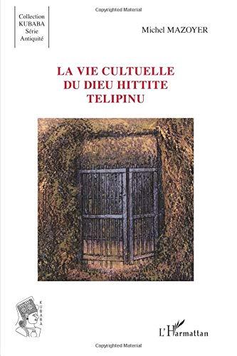 Vie Cultuelle du Dieu Hittite Telipinu