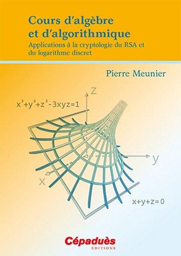 Cours d'algèbre et d'algorithmique - Applications à la cryptologie du RSA et du logarithme discret