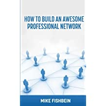 Business Networking: How to Build an Awesome Professional Network: Strategies and tactics to meet and build relationships with successful people by Mike Fishbein (2014-03-27)
