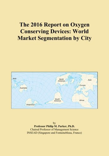 The 2016 Report on Oxygen Conserving Devices: World Market Segmentation by City -