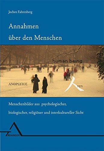 Annahmen über den Menschen: Menschenbilder aus psychologischer, biologischer, religiöser und interkultureller Sicht. Texte und Kommentare zur Psychologischen Anthropologie