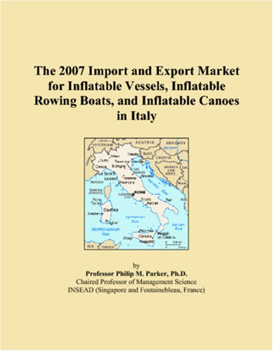 Price comparison product image The 2007 Import and Export Market for Inflatable Vessels,  Inflatable Rowing Boats,  and Inflatable Canoes in Italy