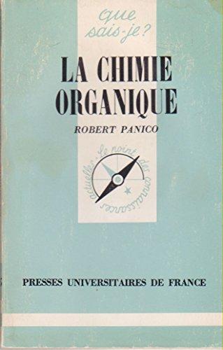 Que Sais-Je? La Chimie Organique . par Robert Panico
