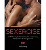 [ SEXERCISE: THE HOTTEST WAY TO BURN CALORIES, GET A BETTER BODY, AND EXPERIENCE MINDBLOWING ORGASMS - ] Sexercise: The Hottest Way to Burn Calories, Get a Better Body, and Experience Mindblowing Orgasms - By Cummings, Beverly ( Author ) Apr-2013 [ Paperback ]