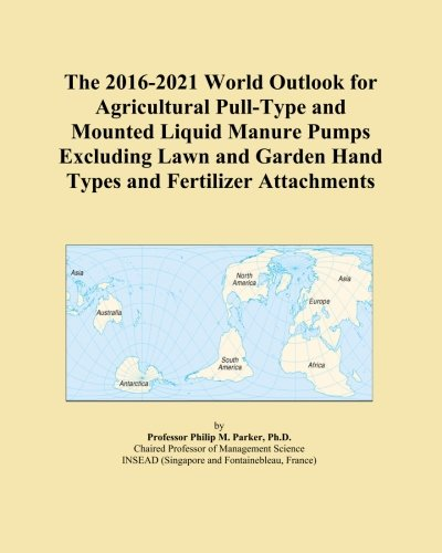The 2016-2021 World Outlook for Agricultural Pull-Type and Mounted Liquid Manure Pumps Excluding Lawn and Garden Hand Types and Fertilizer Attachments -