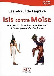 Isis contre Moïse : Des secrets de la déesse du bonheur à la vengeance du dieu jaloux