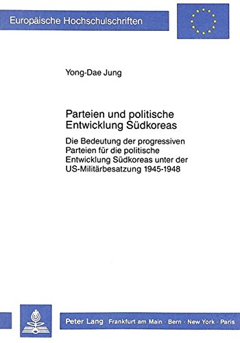 Parteien und politische Entwicklung Südkoreas: Die Bedeutung der progressiven Parteien für die politische Entwicklung Südkoreas unter der ... / European University Studie) por Yonga-Dae Jung