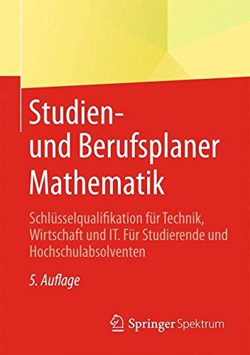 Studien- und Berufsplaner Mathematik: Schlüsselqualifikation für Technik, Wirtschaft und IT.  Für Studierende und Hochschulabsolventen